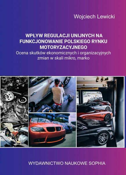 Wpływ regulacji unijnych na funkcjonowanie polskiego rynku motoryzacyjnego ZAKŁADKA DO KSIĄŻEK GRATIS DO KAŻDEGO ZAMÓWIENIA