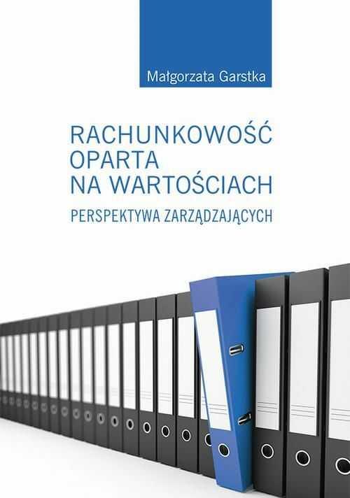 Rachunkowość oparta na wartościach. Perspektywa zarządzających - Małgorzata Garstka - ebook