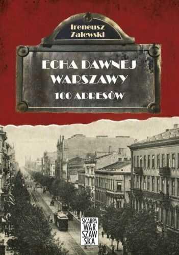 Echa dawnej Warszawy Tom 1 100 adresów Ireneusz Zalewski