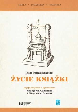 """""""Życie książki"""". Edycja krytyczna na podstawie wydania z 1951 r. w opracowaniu Grzegorza Czapnika i Zbigniewa Gruszki - Ebook."""