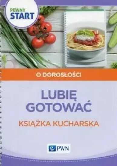 Pewny start. Lubię gotować Książka kucharska - Barbara Szostak, Lidia Klaro-Celej