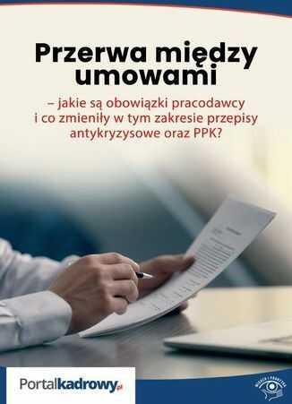 Przerwa między umowami - jakie są obowiązki pracodawcy i co zmieniły w tym zakresie przepisy antykryzysowe oraz PPK? - Ebook.