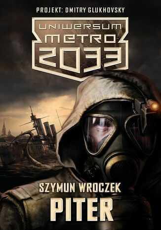 Uniwersum Metro 2033 (#3). Piter - Ebook.