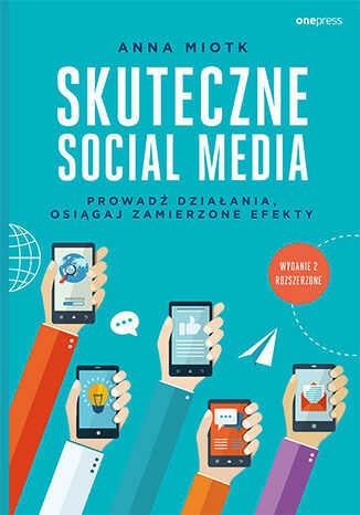 Skuteczne social media. Prowadź działania, osiągaj zamierzone efekty. Wydanie 2 rozszerzone - Audiobook.