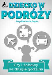 Dziecko w podróży - Gry i zabawy na długie godziny - Audiobook.