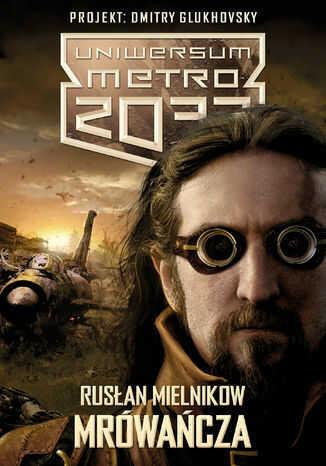 Uniwersum Metro 2033. Mrówańcza - Ebook.