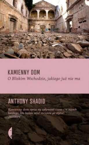 Kamienny dom. O Bliskim Wschodzie, jakiego już nie ma - Anthony Shadid