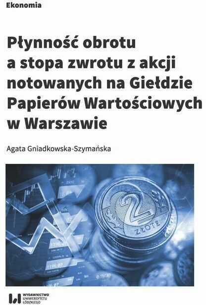 Płynność obrotu a stopa zwrotu z akcji notowanych na Giełdzie Papierów Wartościowych w Warszawie - Agata Gniadkowska-Szymańska - ebook