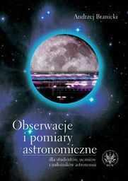 Obserwacje i pomiary astronomiczne ZAKŁADKA DO KSIĄŻEK GRATIS DO KAŻDEGO ZAMÓWIENIA