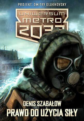 Uniwersum Metro 2033. Prawo do użycia siły - Ebook.