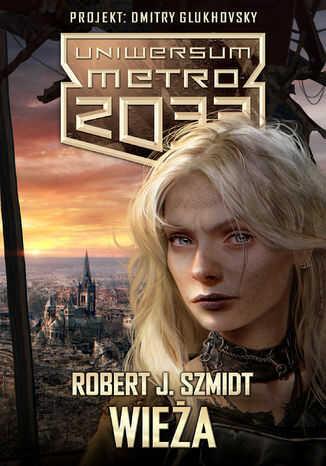 Uniwersum Metro 2033. Wieża - Ebook.