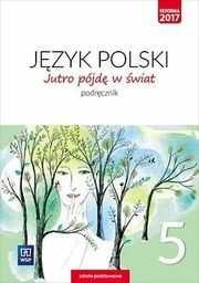 Język polski jutro pójdę w świat podręcznik dla klasy 5 szkoły podstawowej 179709 868/2/2018 ZAKŁADKA DO KSIĄŻEK GRATIS DO KAŻDEGO ZAMÓWIENIA