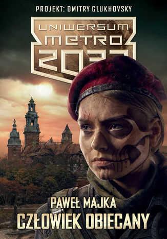Uniwersum Metro 2033. Człowiek obiecany - Ebook.
