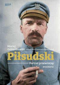 Piłsudski Portret przewrotny Biografia - Gablankowski Maciej