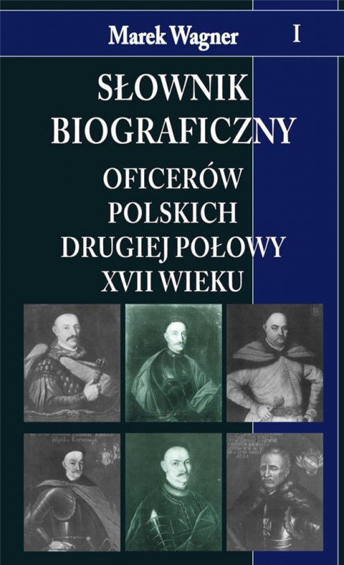 Słownik biograficzny oficerów polskich drugiej połowy XVII w. t. I ZAKŁADKA DO KSIĄŻEK GRATIS DO KAŻDEGO ZAMÓWIENIA