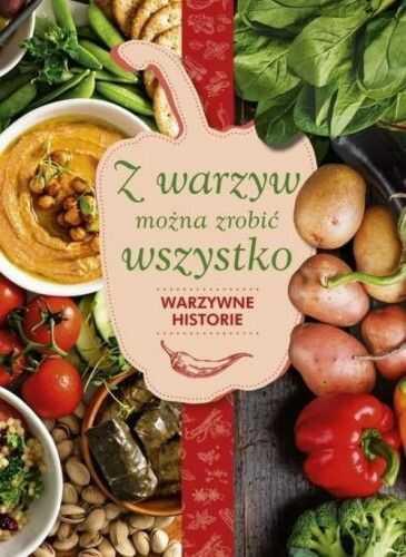 Z warzyw można zrobić wszystko Warzywne historie Karolina Hyży