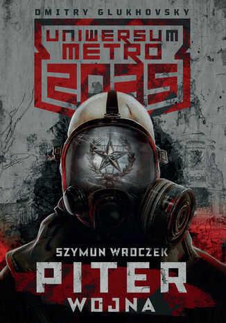 Uniwersum Metro 2035. Piter. Wojna - Ebook.