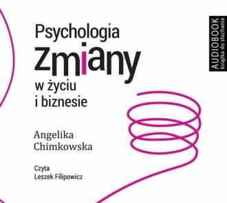 Psychologia zmiany w życiu i biznesie Angelika Chimkowska Audiobook mp3 CD
