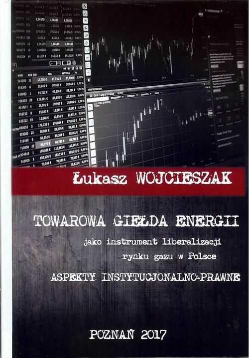 Towarowa giełda energii jako instrument liberalizacji rynku gazu w Polsce - Łukasz Wojcieszak - ebook