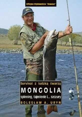 Mongolia. Spinning, tajmienie i... szczury (Survival z ludzką twarzą) - dostawa GRATIS!.