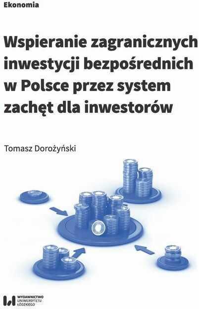Wspieranie zagranicznych inwestycji bezpośrednich w Polsce przez system zachęt dla inwestorów - Tomasz Dorożyński - ebook