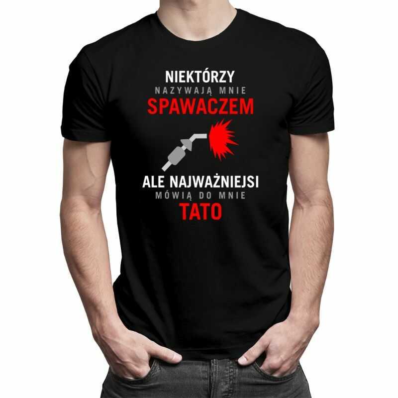 Niektórzy nazywają mnie spawaczem - męska koszulka z nadrukiem