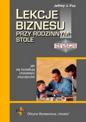 Lekcje biznesu przy rodzinnym stole czyli jak się kształtują charaktery zwycięzców