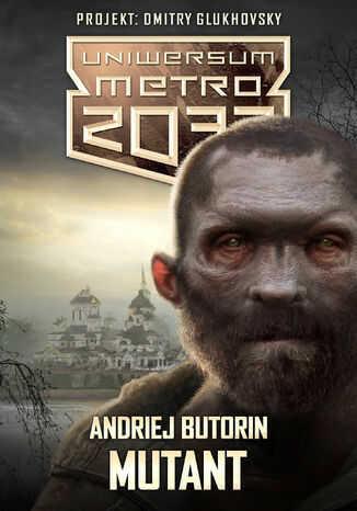 Uniwersum Metro 2033. Mutant - Ebook.