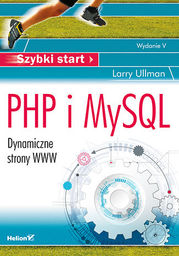 PHP i MySQL. Dynamiczne strony WWW. Szybki start. Wydanie V - Ebook.