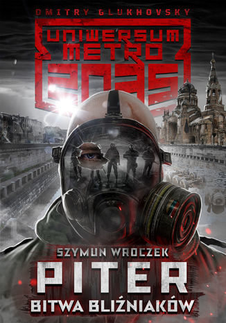 Uniwersum Metro 2035. Piter. Bitwa bliźniaków - Ebook.