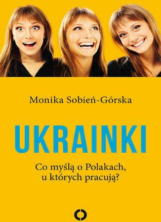 Ukrainki. Co myślą o Polakach, u których pracują - Ebook.