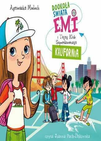 Emi i Tajny Klub Superdziewczyn. Dookoła świata. Kalifornia - Audiobook.