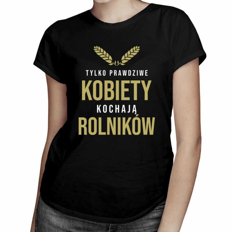 Tylko prawdziwe kobiety kochają rolników - damska koszulka z nadrukiem