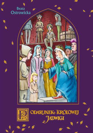 A to historia!. Podarunek Królowej Jadwigi - Ebook.