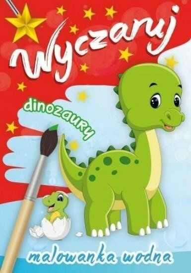 Wyczaruj dinozaury Malowanka wodna - Opracowanie zbiorowe