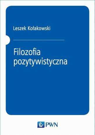 Filozofia pozytywistyczna - Ebook.