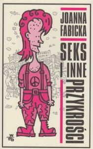 Seks i inne przykrości Joanna Fabicka