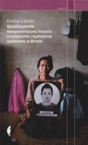 Spustoszenie Nieopowiedziana historia o katastrofie i dyktaturze wojskowej w Birmie