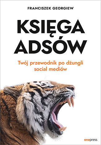 Księga Adsów. Twój przewodnik po dżungli social mediów - dostawa GRATIS!.