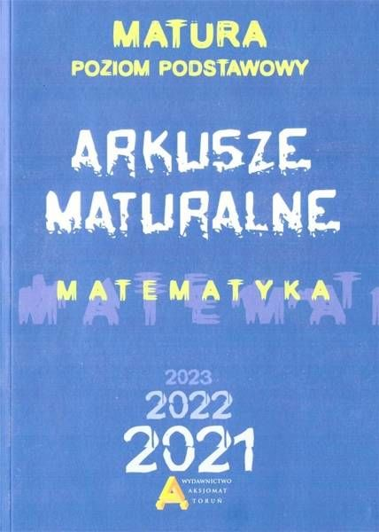 Matematyka. Arkusze Maturalne 2021 ZP - praca zbiorowa
