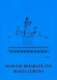 Słownik biograficzny miasta Lublina tom 4 ZAKŁADKA DO KSIĄŻEK GRATIS DO KAŻDEGO ZAMÓWIENIA