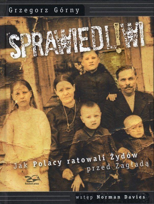 Sprawiedliwi.Jak Polacy ratowali Żydów przed zagładą - Grzegorz Górny - oprawa twarda
