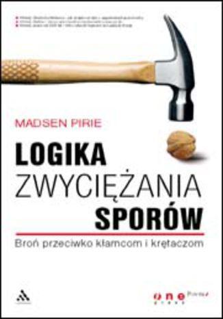 Logika zwyciężania sporów. Broń przeciwko kłamcom i krętaczom - dostawa GRATIS!.