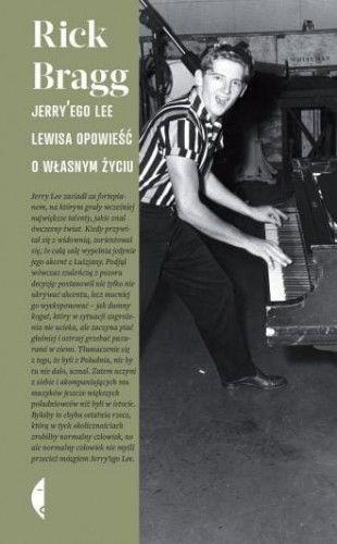 Jerry ego Lee Lewisa opowieść o własnym życiu Rick Bragg