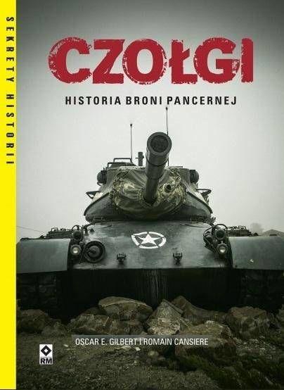 Czołgi Historia broni pancernej - Gilbert Oscar E., Cansiere Romain