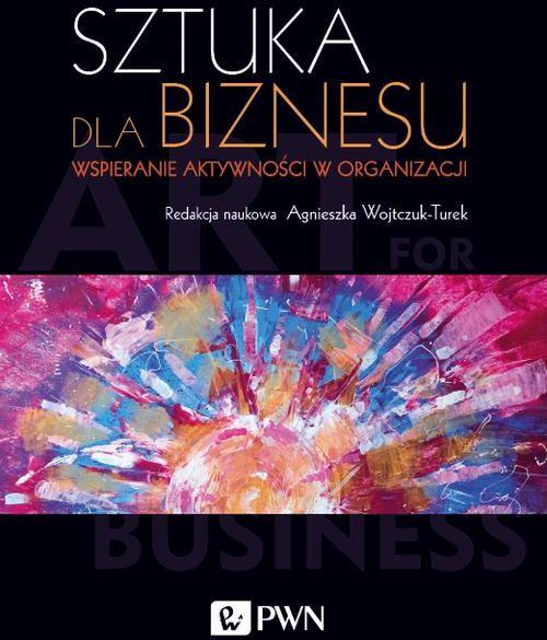 Sztuka dla biznesu - Agnieszka Wojtczuk-Turek - ebook