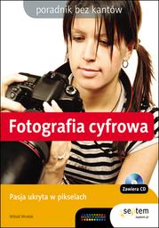 Fotografia cyfrowa. Poradnik bez kantów - dostawa GRATIS!.