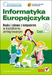 Informatyka Europejczyka. Nauka i zabawa z komputerem w kształceniu zintegrowanym. Część 2 - dostawa GRATIS!.