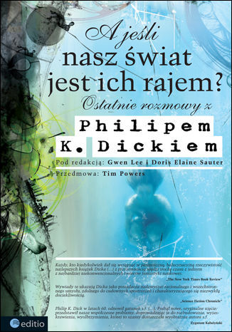 A jeśli nasz świat jest ich rajem? Ostatnie rozmowy z Philipem K. Dickiem - dostawa GRATIS!.