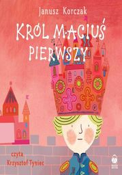 Król Maciuś Pierwszy - Audiobook.